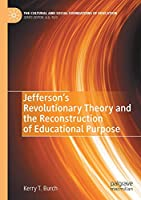 Jefferson's Revolutionary Theory and the Reconstruction of Educational Purpose (The Cultural and Social Foundations of Education)