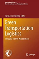 Green Transportation Logistics: The Quest for Win-Win Solutions (International Series in Operations Research & Management Science (226))