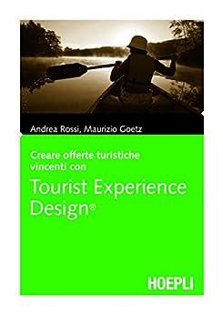 Tourist Experience Design (Italian Edition) by [Andrea Rossi, Maurizio Goetz]