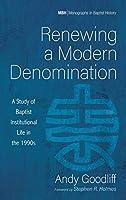 Renewing a Modern Denomination (Monographs in Baptist History)