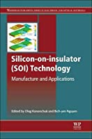 Silicon-On-Insulator (SOI) Technology: Manufacture and Applications (Woodhead Publishing Series in Electronic and Optical Materials)