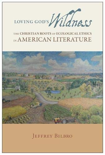 Loving God's Wildness: The Christian Roots of Ecological Ethics in American Literature