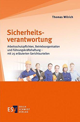 Sicherheitsverantwortung: Arbeitsschutzpflichten, Betriebsorganisation und Führungskräftehaftung - mit 25 erläuterten Gerichtsurteilen