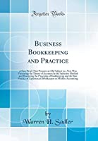 Business Bookkeeping and Practice: A New Work That Presents an Old Subject in a New Way Presenting the Theory of Accounts by the Inductive Method and Illustrating the Principles of Bookkeeping and the Best Practice of Experienced Bookkeepers in Modern Acc