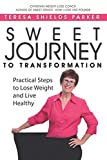 Sweet Journey To Transformation: Practical Steps to Lose Weight and Live Healthy (Sweet Series)
