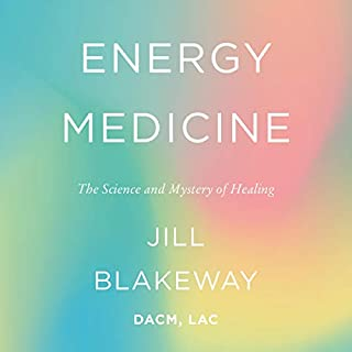 Energy Medicine     The Science and Mystery of Healing              By:                                                                                                                                 Jill Blakeway                               Narrated by:                                                                                                                                 Jill Blakeway                      Length: 7 hrs and 11 mins     2 ratings     Overall 5.0