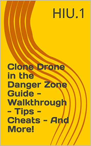 Clone Drone in the Danger Zone Guide - Walkthrough - Tips - Cheats - And More! (English Edition)