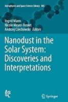 Nanodust in the Solar System: Discoveries and Interpretations (Astrophysics and Space Science Library)