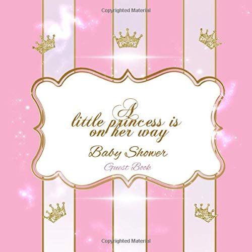 A Little Princess is on her way Baby Shower Guest Book: Pink Welcome Baby Girl Guestbook I Keepsake Pages with Comments Messages Advice for Parents ... List Pages BONUS Gift Tracker Log Record