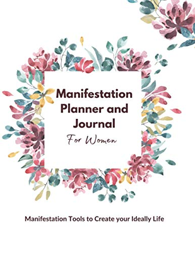Manifestation Planner and Journal for Women: Manifestation Tools to Create your Ideally Life. Daily Segment Intending Planner, Journaling Prompts, ... for Creating Abundance, Success, and Joy