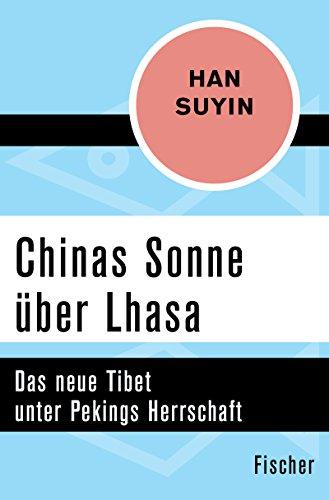 Chinas Sonne über Lhasa: Das neue Tibet unter Pekings Herrschaft