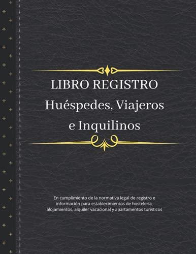 Libro Registro: Huéspedes, viajeros e inquilinos - En cumplimiento de la normativa legal de registro e información para establecimientos de ... alquiler vacacional y apartamentos turísticos ⭐
