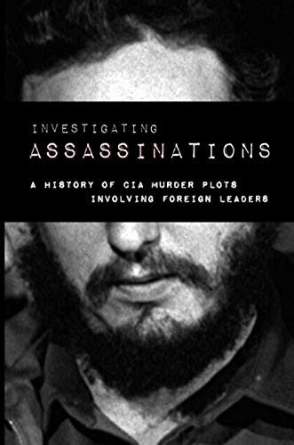 Investigating Assassination: A History of CIA Murder Plots Involving Foreign Leadersの詳細を見る