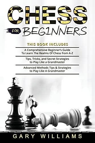 Compare Textbook Prices for Chess for Beginners: 3 in 1- A Comprehensive Beginner's Guide + Tips, Tricks, and Secret Strategies + Advanced Methods Tips & Strategies to Play Like A Grandmaster  ISBN 9798532177512 by Williams, Gary