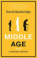 Middle Age: A Natural History by David Bainbridge(2013-05-03)
