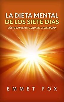 La Dieta Mental de Los Siete Días (Traducción: David De Angelis): Cómo Cambiar Tu Vida En Una Semana PDF EPUB Gratis descargar completo