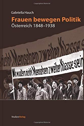 Frauen bewegen Politik: Österreich 1848-1938 (Studien zur Frauen- und Geschlechterforschung / Band: 10)