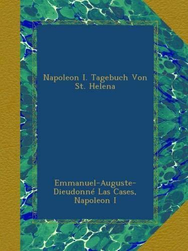 Napoleon I. Tagebuch Von St. Helena