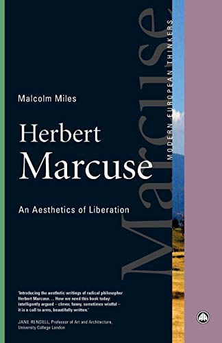 Herbert Marcuse: An Aesthetics of Liberation (Modern European Thinkers)