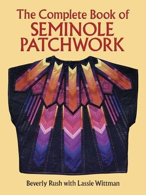 The Complete Book of Seminole Patchwork[COMP BK OF SEMINOLE PATCHWORK][Paperback]