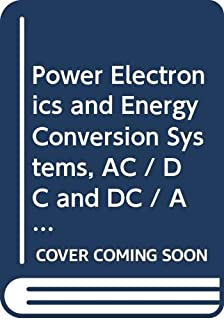 Power Electronics and Energy Conversion Systems, AC / DC and DC / AC Power Conversion