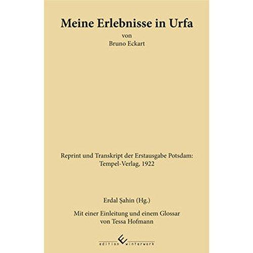 Meine Erlebnisse in Urfa von Bruno Eckart: Reprint und Transkript der Erstausgabe