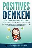 POSITIVES DENKEN - Die Kraft Deiner Gedanken: Wie Sie mit Hilfe positiver Psychologie, Achtsamkeit und den richtigen Glaubenssätzen Resilienz entwickeln und zu einer starken Persönlichkeit werden*
