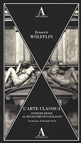 L'arte classica. Introduzione al Rinascimento italiano