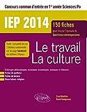 Le travail - La culture - 150 fiches pour réussir l'épreuve de Questions contemporaines - IEP 2014