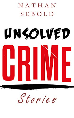 UNSOLVED CRIME STORIES: Criminals & Crime (English Edition)