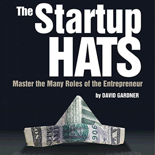 The Startup Hats: Master the Many Roles of the Entrepreneur audiobook cover art