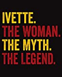 Ivette The Woman The Myth The Legend: Regalo de cuaderno personalizado para mujeres llamado Ivette, libretas bonitas Para la escritura, '8x10', 120 páginas