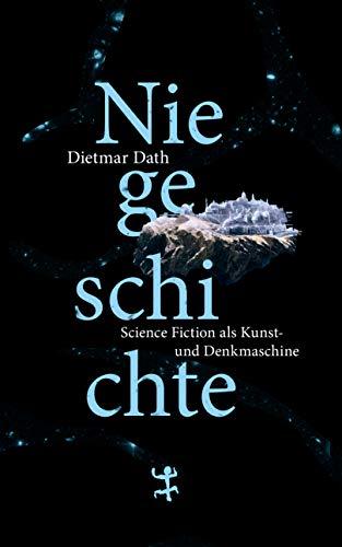 Niegeschichte: Science Fiction als Kunst- und Denkmaschine