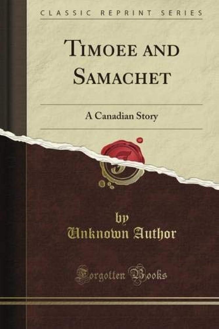 社会科真鍮ハンサムTimoee and Samachet: A Canadian Story (Classic Reprint)