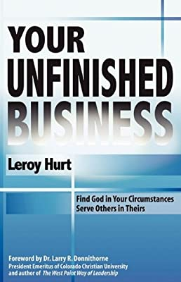 Your Unfinished Business: Find God in Your Circumstances Serve Others in Theirs