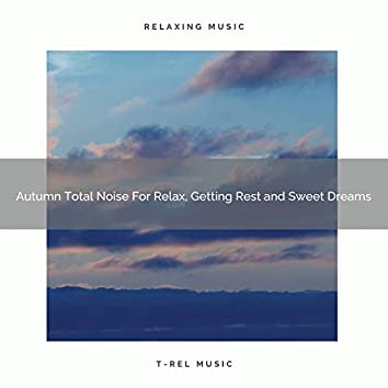 Autumn Total Noise For Relax, Getting Rest and Sweet Dreams