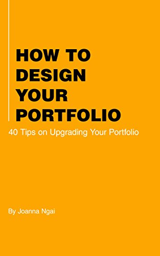 How to Design Your Portfolio: 40 Tips on Upgrading Your Portfolio by [Joanna Ngai]