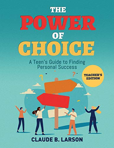Compare Textbook Prices for The Power of Choice: A Teen's Guide to Finding Personal Success Teacher's Edition  ISBN 9781735725833 by Larson, Claude B