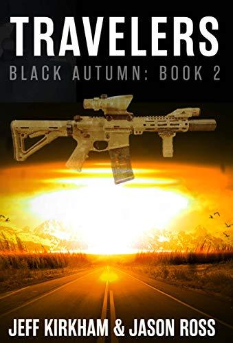 Black Autumn Travelers: A Post-Apocalyptic Thriller (The Black Autumn Series Book 2) by [Jeff Kirkham, Jason Ross]