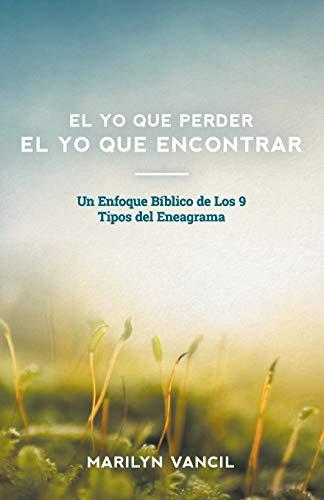 El Yo Que Perder El Yo Que Encontrar: Un Enfoque Bíblico de Los 9  Tipos del Eneagrama