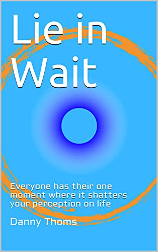 Lie in Wait: Everyone has their one moment where it shatters your perception on life (English Edition)