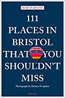 111 Places in Bristol That You Shouldn't Miss (111 Places in .... That You Must Not Miss)