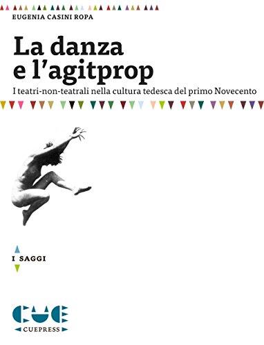 La danza e l'agitprop: I teatri-non-teatrali nella cultura tedesca del primo Novecento (Italian Edition)