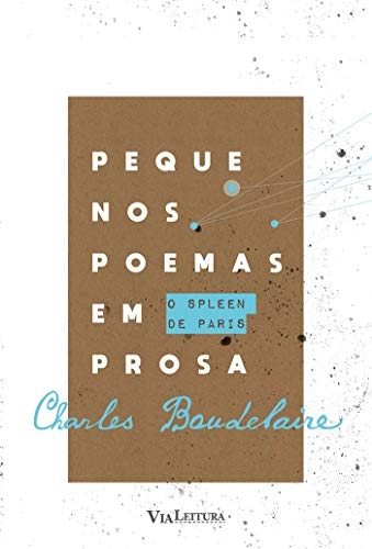 Pequenos Poemas em Prosa: O Spleen de Paris