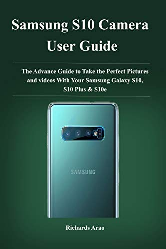 Samsung S10 camera user guide : The advance guide to take your prefect pictures and videos with your Samsung galaxy S10, S10plus and S10e (English Edition)