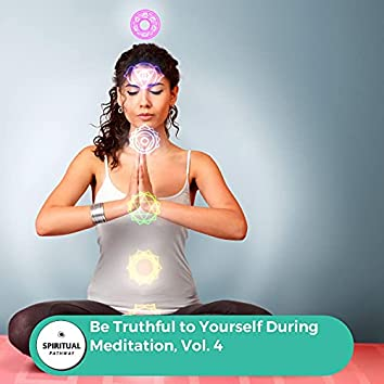 Be Truthful To Yourself During Meditation, Vol. 4