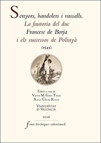 Senyors, bandolers i vassalls: La fautoria del duc Francesc de Borja i els sucessos de Polinyà (1545) (Catalan Edition)