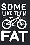 Some Like Them Fat: Notizbuch Für Fatbike Fahrer Mountainbike E-Bike MTB Notizen Planer Tagebuch...