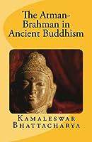The Atman-Brahman in Ancient Buddhism