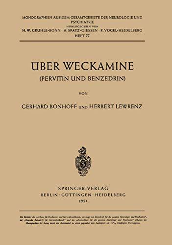 Über Weckamine: Pervitin Und Benzedrin (Monographien aus dem Gesamtgebiete der Neurologie und Psychiatrie (77), Band 77)